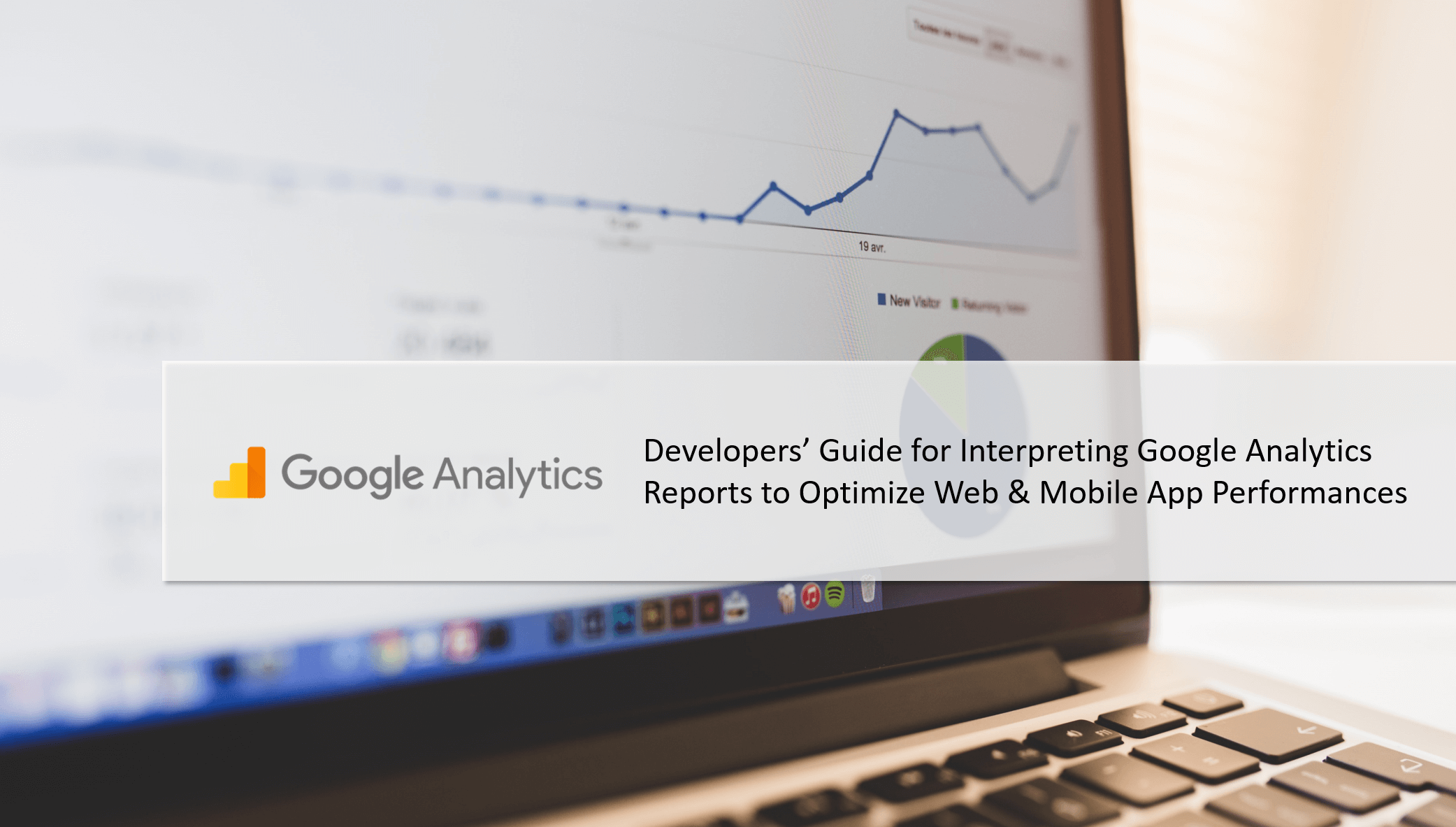 Developers Guide for Interpreting Google Analytics Reports to Optimize Web  and Mobile App Performance 782b34137